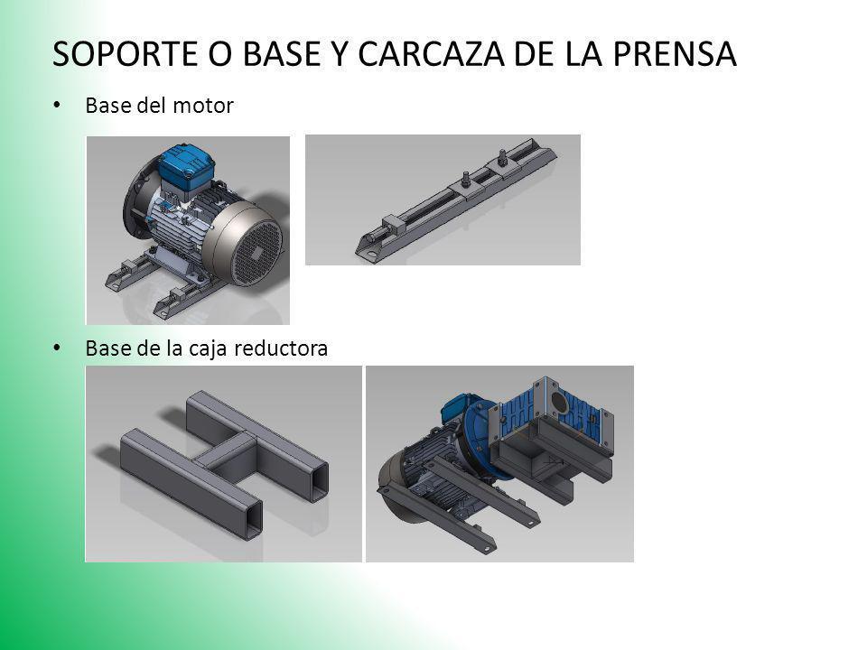 SOPORTE O BASE Y CARCAZA DE LA PRENSA Base del motor Base de la caja reductora