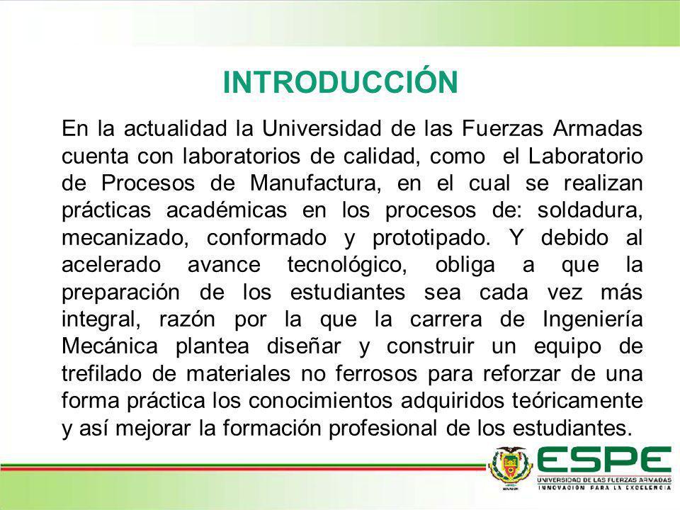 INTRODUCCIÓN En la actualidad la Universidad de las Fuerzas Armadas cuenta con laboratorios de calidad, como el Laboratorio de Procesos de Manufactura