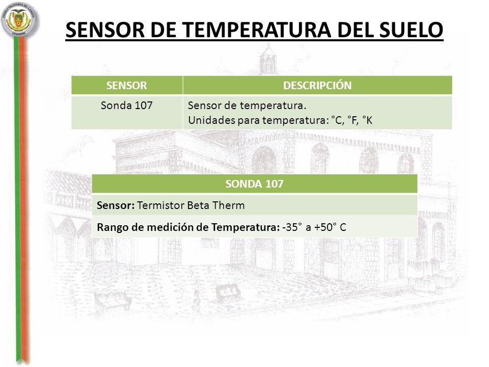 SENSOR DE TEMPERATURA DEL SUELO SENSORDESCRIPCIÓN Sonda 107Sensor de temperatura. Unidades para temperatura: °C, °F, °K SONDA 107 Sensor: Termistor Be