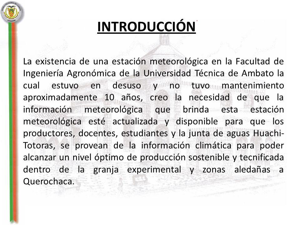 La existencia de una estación meteorológica en la Facultad de Ingeniería Agronómica de la Universidad Técnica de Ambato la cual estuvo en desuso y no
