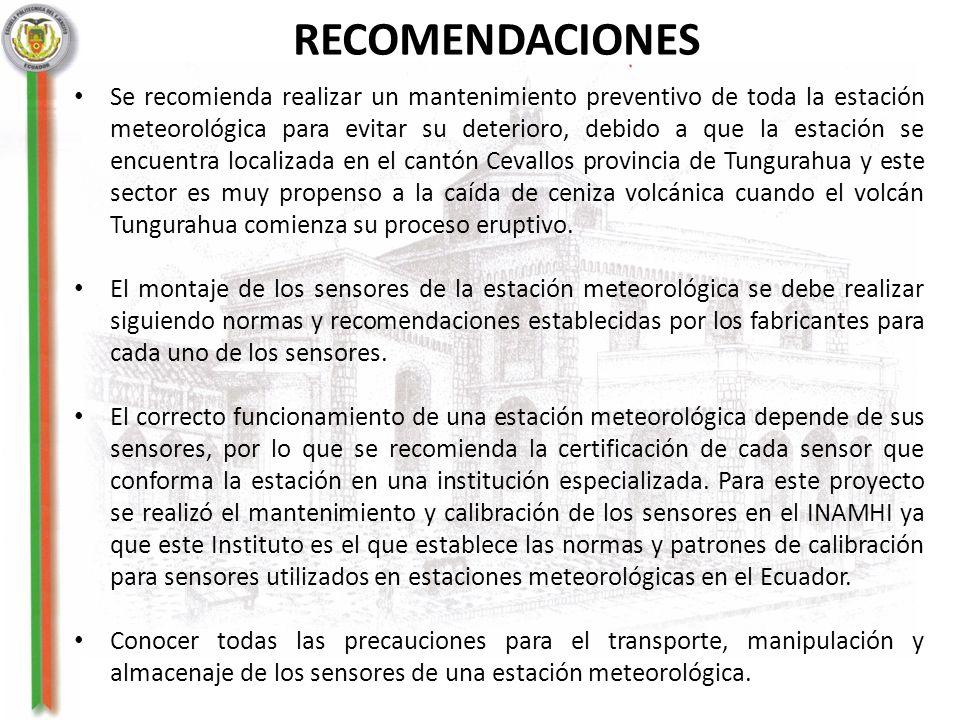 RECOMENDACIONES Se recomienda realizar un mantenimiento preventivo de toda la estación meteorológica para evitar su deterioro, debido a que la estació