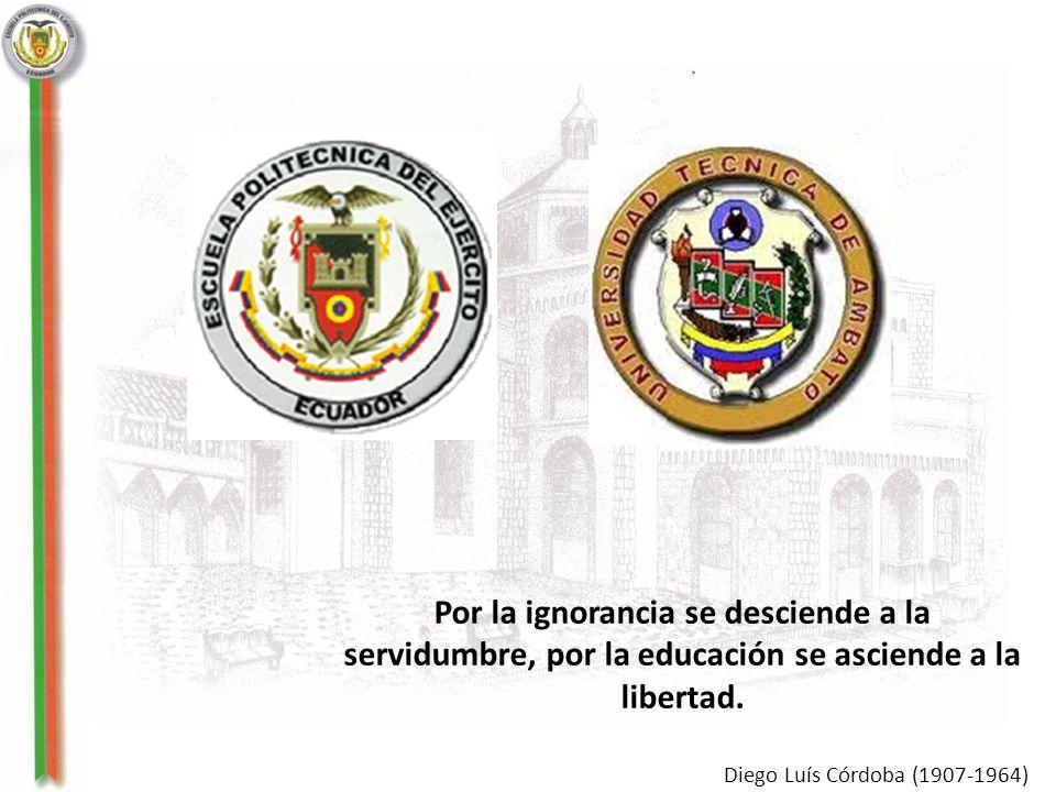 Por la ignorancia se desciende a la servidumbre, por la educación se asciende a la libertad. Diego Luís Córdoba (1907-1964)