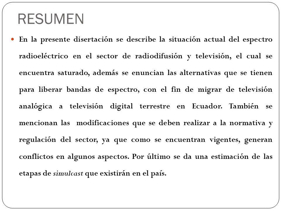 RESUMEN En la presente disertación se describe la situación actual del espectro radioeléctrico en el sector de radiodifusión y televisión, el cual se