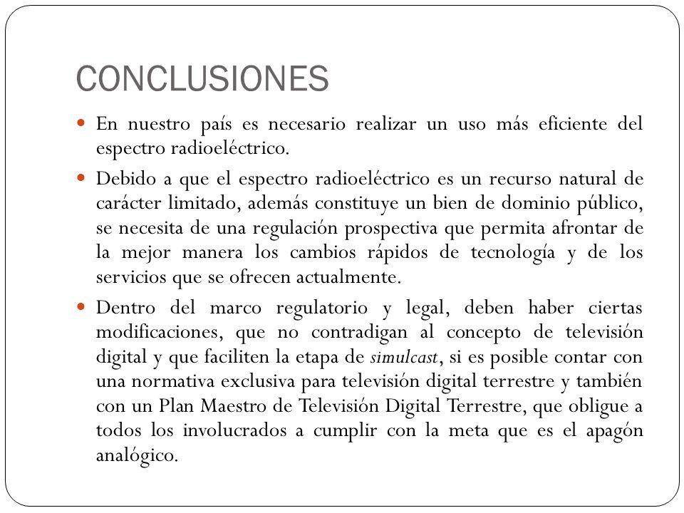 CONCLUSIONES En nuestro país es necesario realizar un uso más eficiente del espectro radioeléctrico. Debido a que el espectro radioeléctrico es un rec