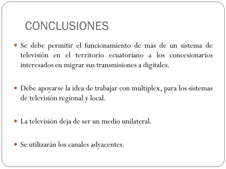CONCLUSIONES Se debe permitir el funcionamiento de más de un sistema de televisión en el territorio ecuatoriano a los concesionarios interesados en mi