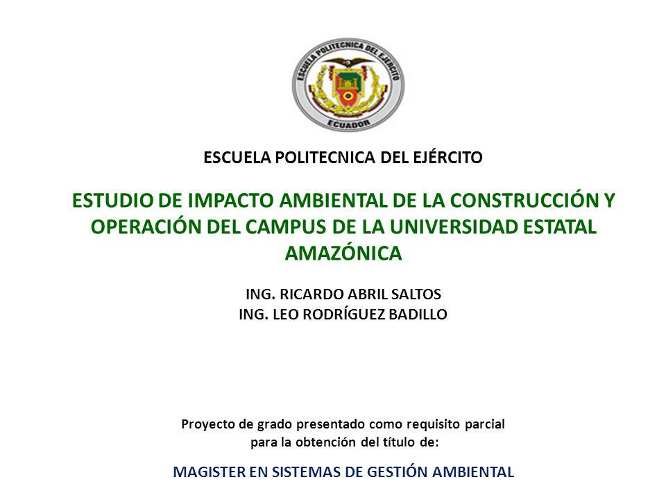 ESCUELA POLITECNICA DEL EJÉRCITO ESTUDIO DE IMPACTO AMBIENTAL DE LA CONSTRUCCIÓN Y OPERACIÓN DEL CAMPUS DE LA UNIVERSIDAD ESTATAL AMAZÓNICA ING. RICAR