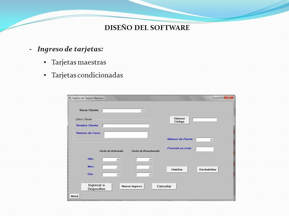 - Ingreso de tarjetas: Tarjetas maestras Tarjetas condicionadas DISEÑO DEL SOFTWARE