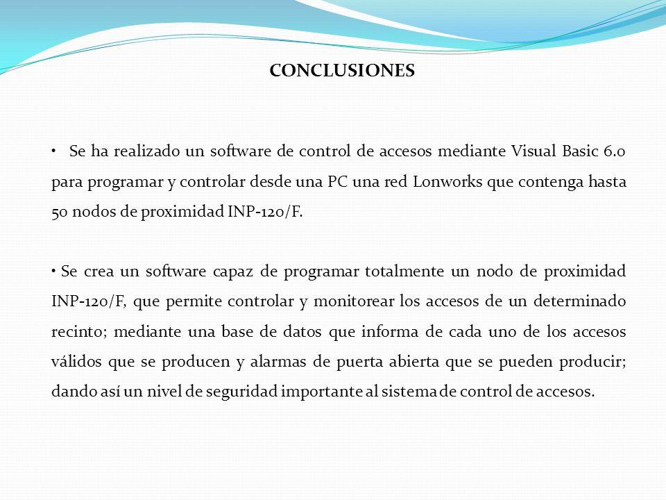 CONCLUSIONES Se ha realizado un software de control de accesos mediante Visual Basic 6.0 para programar y controlar desde una PC una red Lonworks que contenga hasta 50 nodos de proximidad INP-120/F.