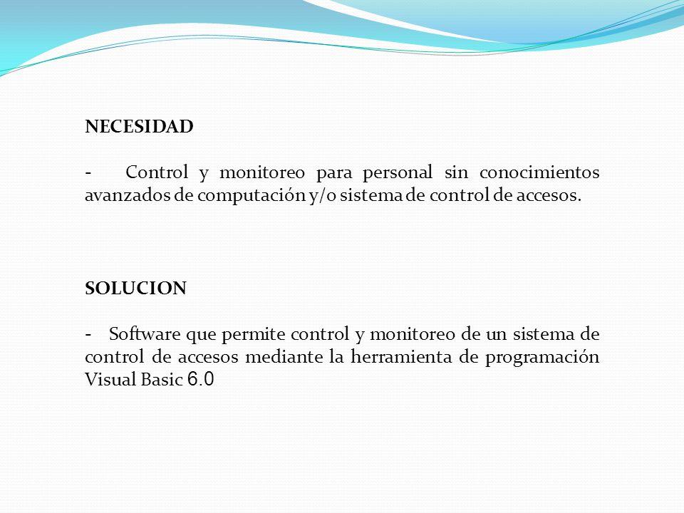 NECESIDAD - Control y monitoreo para personal sin conocimientos avanzados de computación y/o sistema de control de accesos. SOLUCION - Software que pe