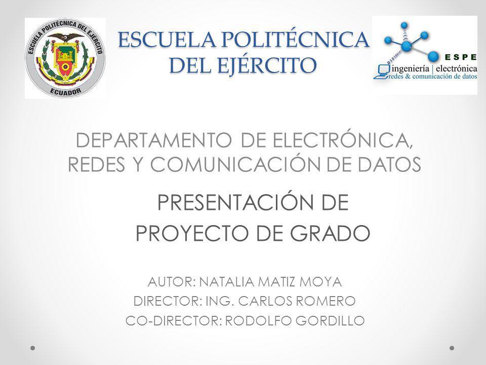 ESCUELA POLITÉCNICA DEL EJÉRCITO DEPARTAMENTO DE ELECTRÓNICA, REDES Y COMUNICACIÓN DE DATOS AUTOR: NATALIA MATIZ MOYA DIRECTOR: ING. CARLOS ROMERO CO-