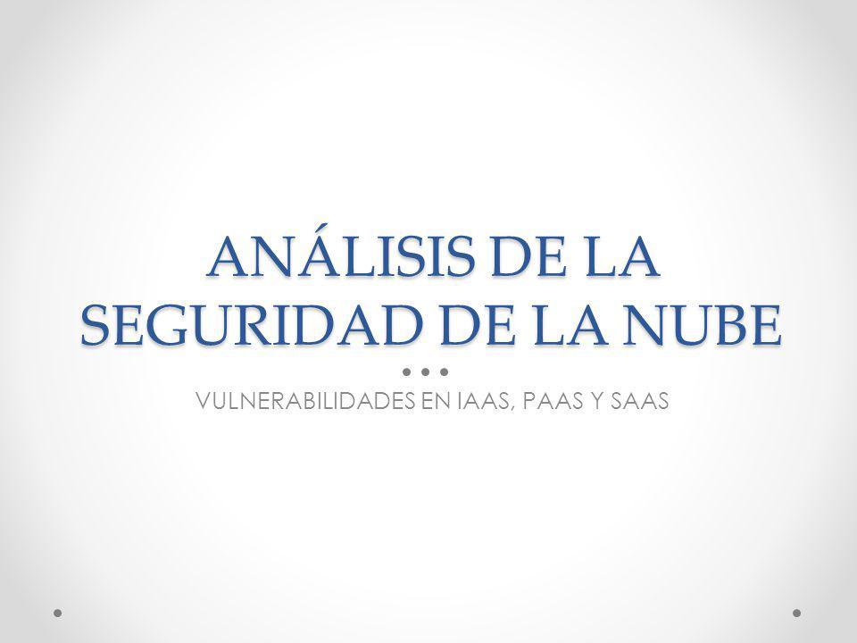 ANÁLISIS DE LA SEGURIDAD DE LA NUBE VULNERABILIDADES EN IAAS, PAAS Y SAAS