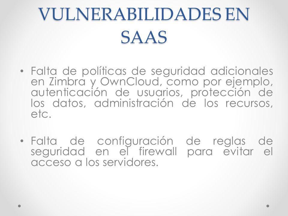 VULNERABILIDADES EN SAAS Falta de políticas de seguridad adicionales en Zimbra y OwnCloud, como por ejemplo, autenticación de usuarios, protección de