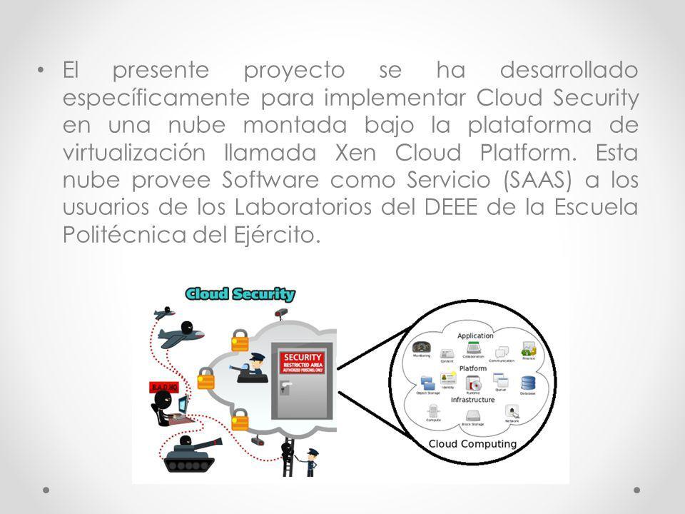 El presente proyecto se ha desarrollado específicamente para implementar Cloud Security en una nube montada bajo la plataforma de virtualización llama
