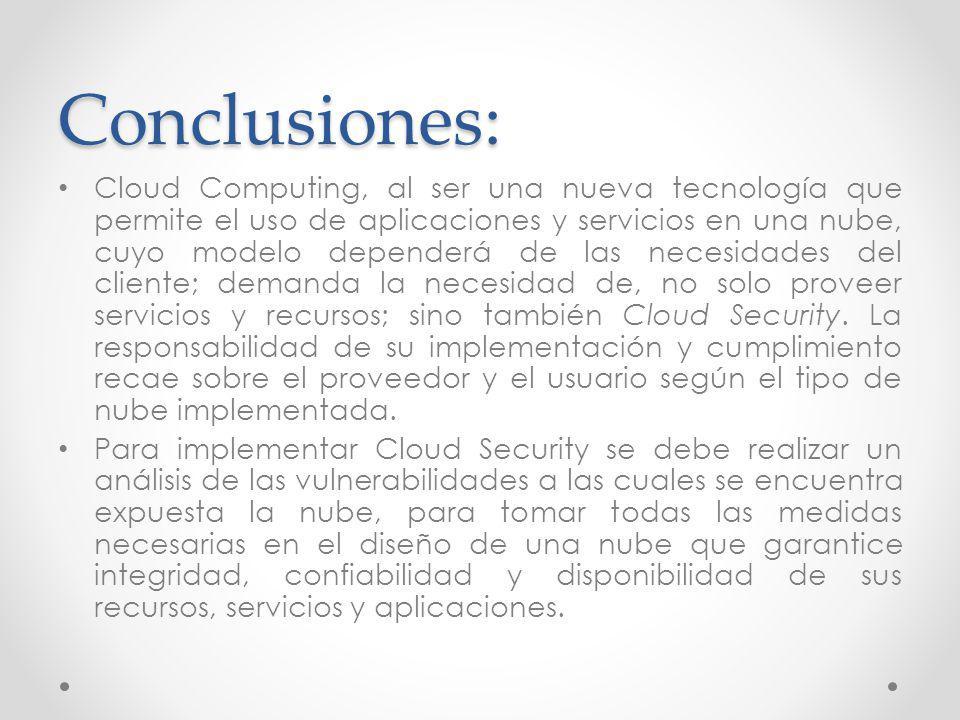 Conclusiones: Cloud Computing, al ser una nueva tecnología que permite el uso de aplicaciones y servicios en una nube, cuyo modelo dependerá de las ne