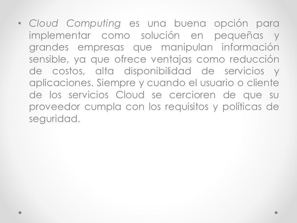 Cloud Computing es una buena opción para implementar como solución en pequeñas y grandes empresas que manipulan información sensible, ya que ofrece ve