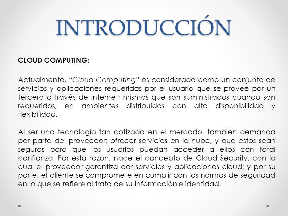 INTRODUCCIÓN Actualmente, Cloud Computing es considerado como un conjunto de servicios y aplicaciones requeridas por el usuario que se provee por un t