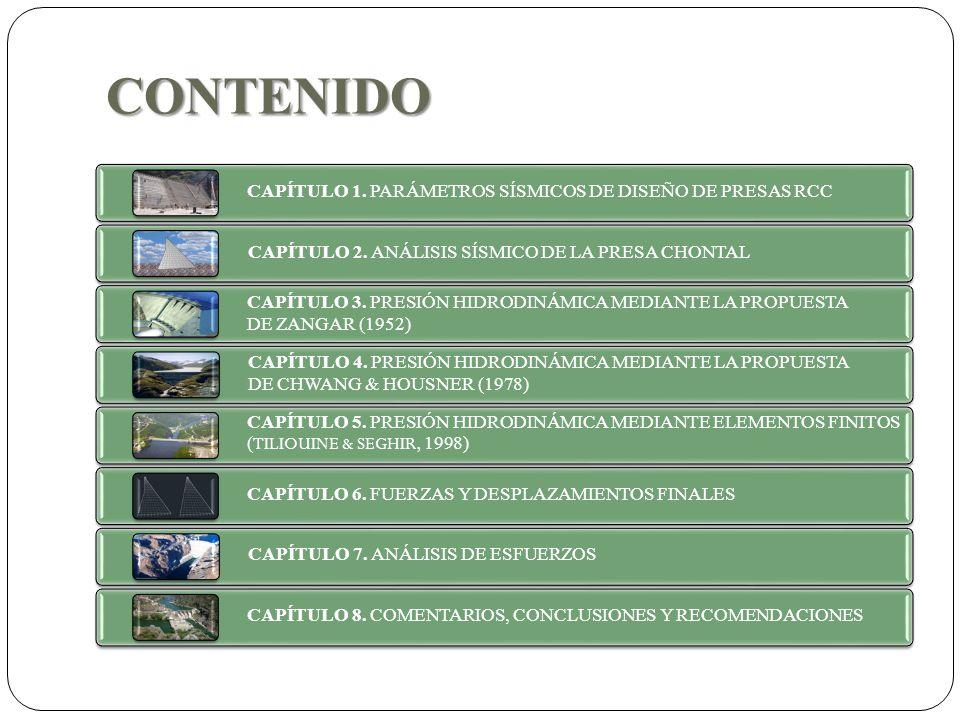 CONTENIDO CAPÍTULO 1. PARÁMETROS SÍSMICOS DE DISEÑO DE PRESAS RCC CAPÍTULO 2. ANÁLISIS SÍSMICO DE LA PRESA CHONTAL CAPÍTULO 3. PRESIÓN HIDRODINÁMICA M
