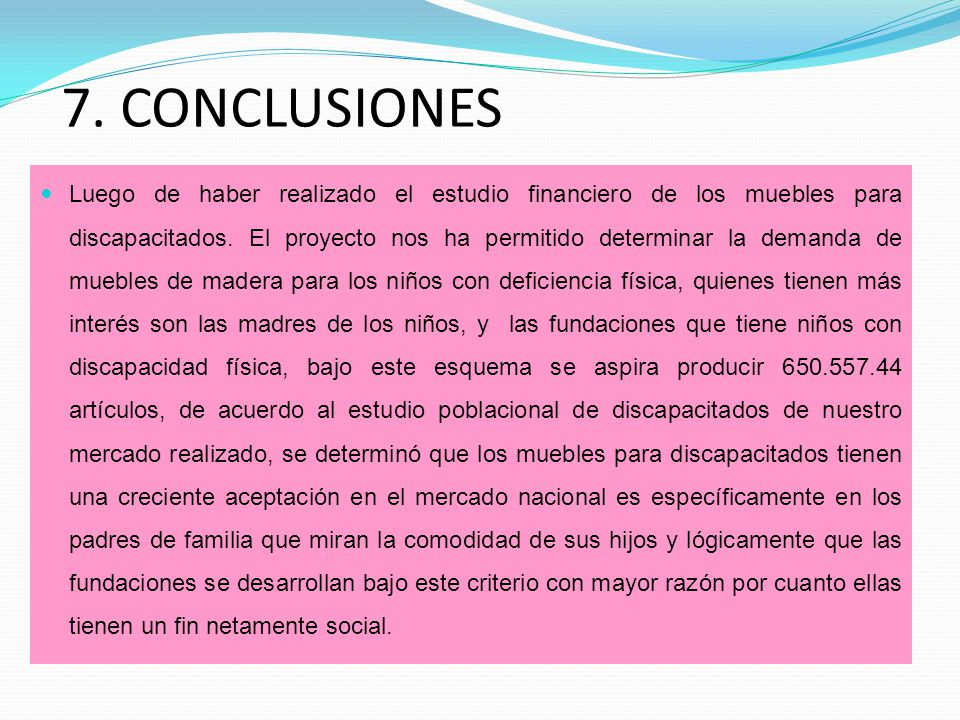 7. CONCLUSIONES Luego de haber realizado el estudio financiero de los muebles para discapacitados.