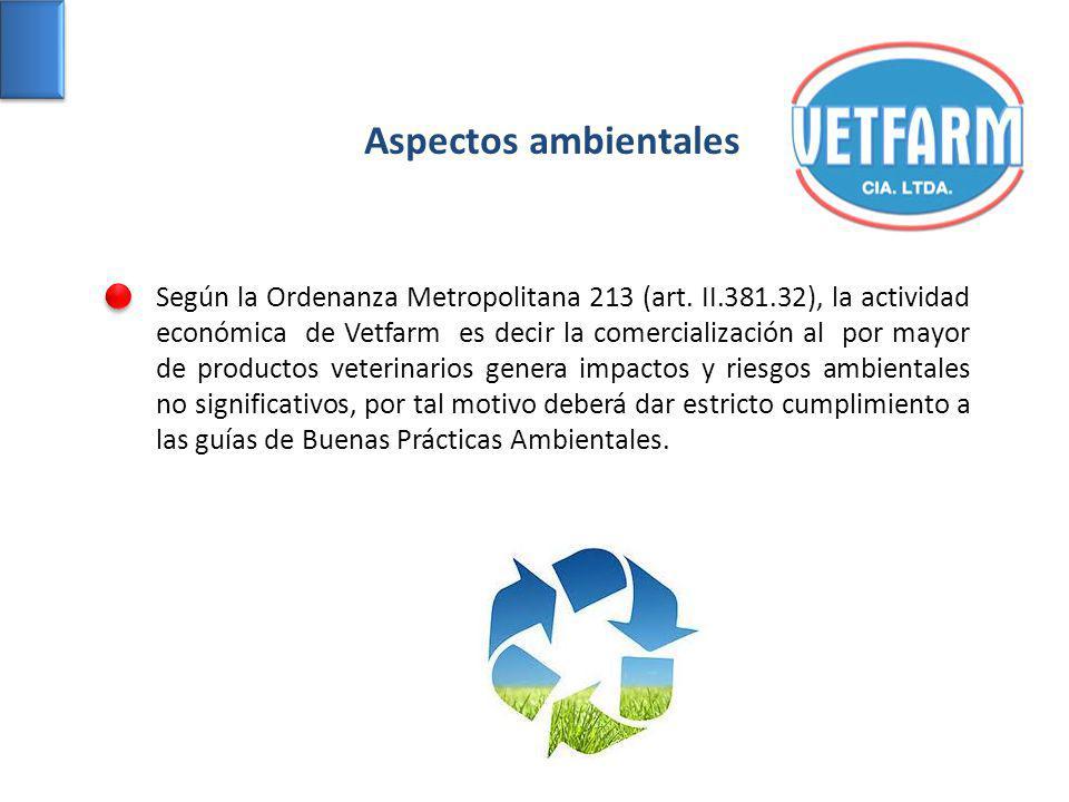 Aspectos ambientales Según la Ordenanza Metropolitana 213 (art. II.381.32), la actividad económica de Vetfarm es decir la comercialización al por mayo