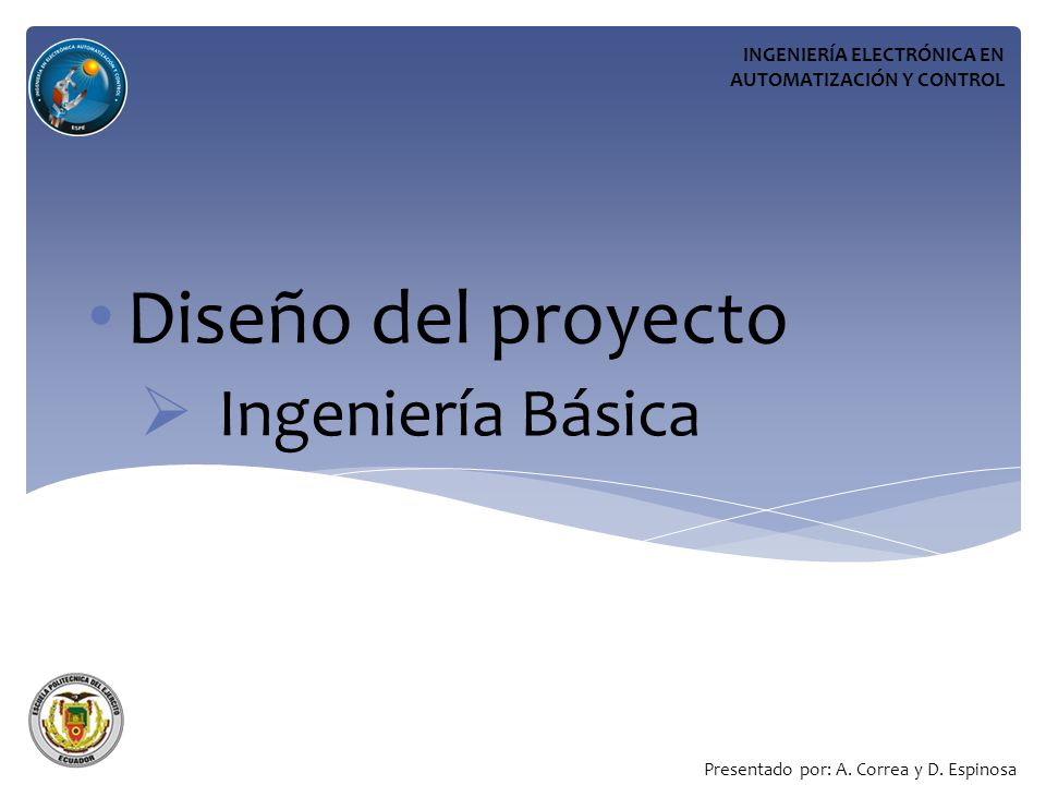 Diseño del proyecto Ingeniería Básica INGENIERÍA ELECTRÓNICA EN AUTOMATIZACIÓN Y CONTROL Presentado por: A.