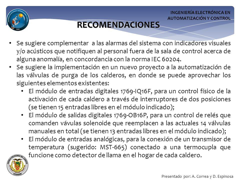 INGENIERÍA ELECTRÓNICA EN AUTOMATIZACIÓN Y CONTROL RECOMENDACIONES Se sugiere complementar a las alarmas del sistema con indicadores visuales y/o acústicos que notifiquen al personal fuera de la sala de control acerca de alguna anomalía, en concordancia con la norma IEC 60204.