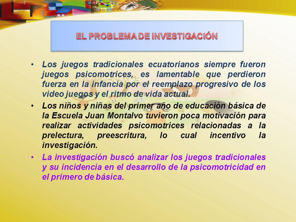 Analizar los juegos tradicionales ecuatorianos y su incidencia en el desarrollo de la psicomotricidad en los niños y niñas del primer año de educación básica de la escuela Juan Montalvo.