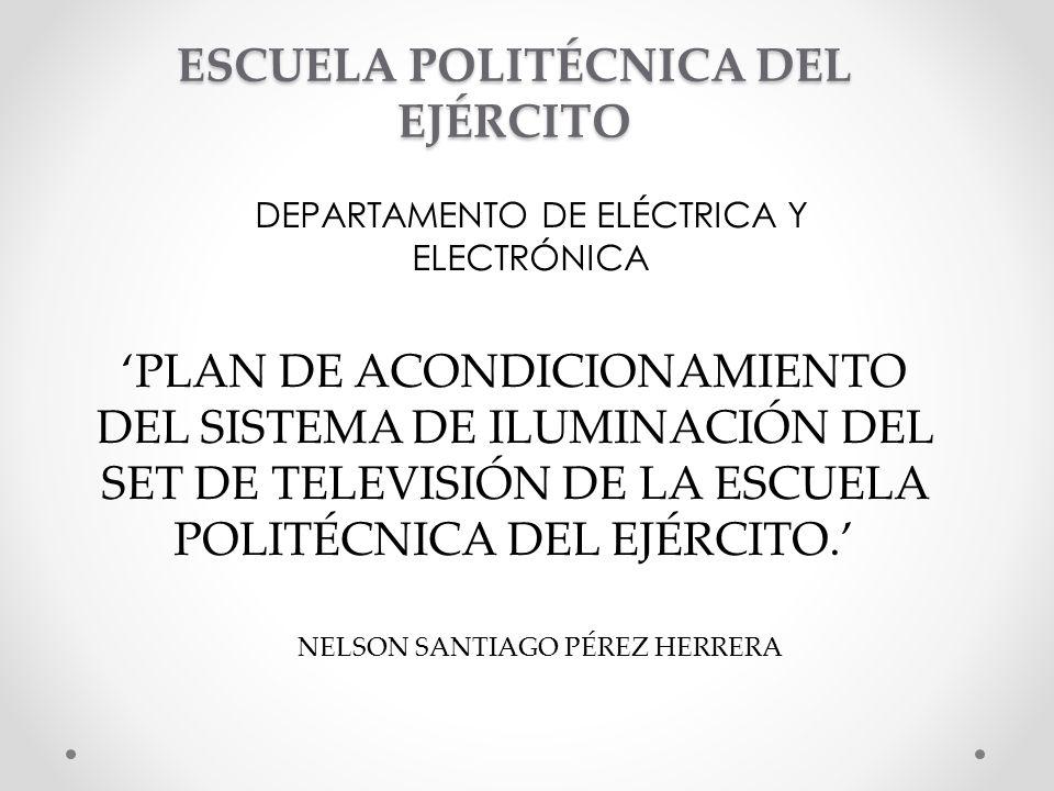 ESCUELA POLITÉCNICA DEL EJÉRCITO DEPARTAMENTO DE ELÉCTRICA Y ELECTRÓNICA PLAN DE ACONDICIONAMIENTO DEL SISTEMA DE ILUMINACIÓN DEL SET DE TELEVISIÓN DE