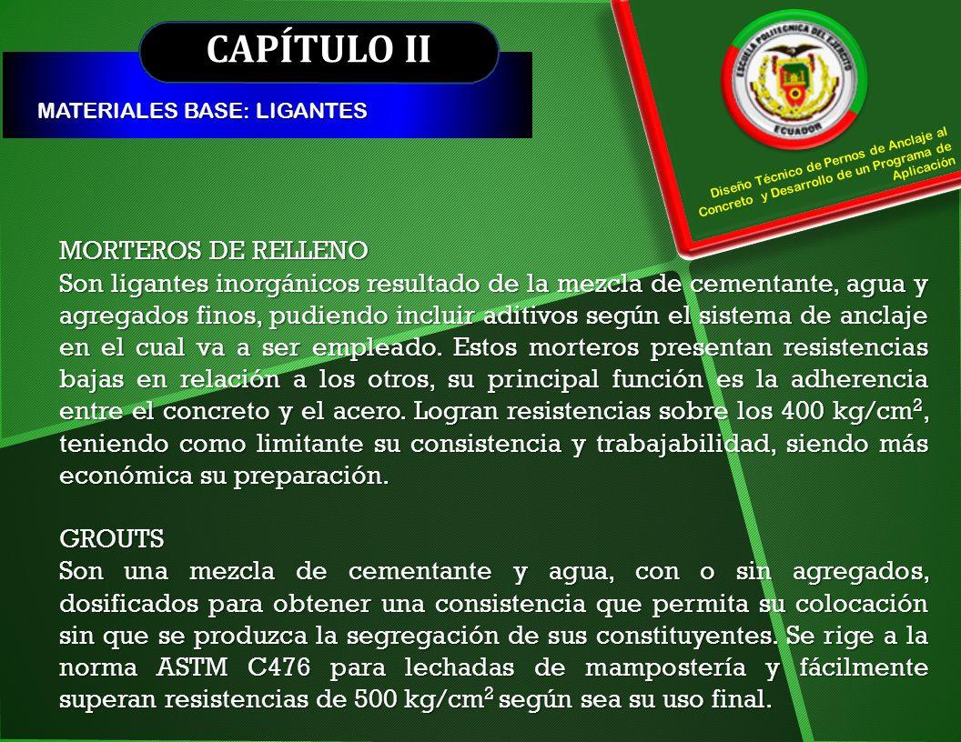 CAPÍTULO II MATERIALES BASE: LIGANTES Diseño Técnico de Pernos de Anclaje al Concreto y Desarrollo de un Programa de Aplicación MORTEROS DE RELLENO So