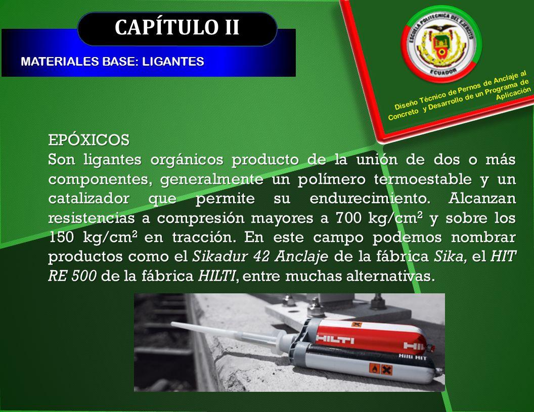 CAPÍTULO II MATERIALES BASE: LIGANTES Diseño Técnico de Pernos de Anclaje al Concreto y Desarrollo de un Programa de Aplicación EPÓXICOS Son ligantes