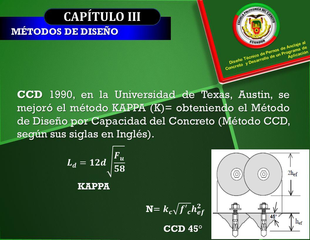 CAPÍTULO III MÉTODOS DE DISEÑO CCD 1990, en la Universidad de Texas, Austin, se mejoró el método KAPPA (K)= obteniendo el Método de Diseño por Capacid
