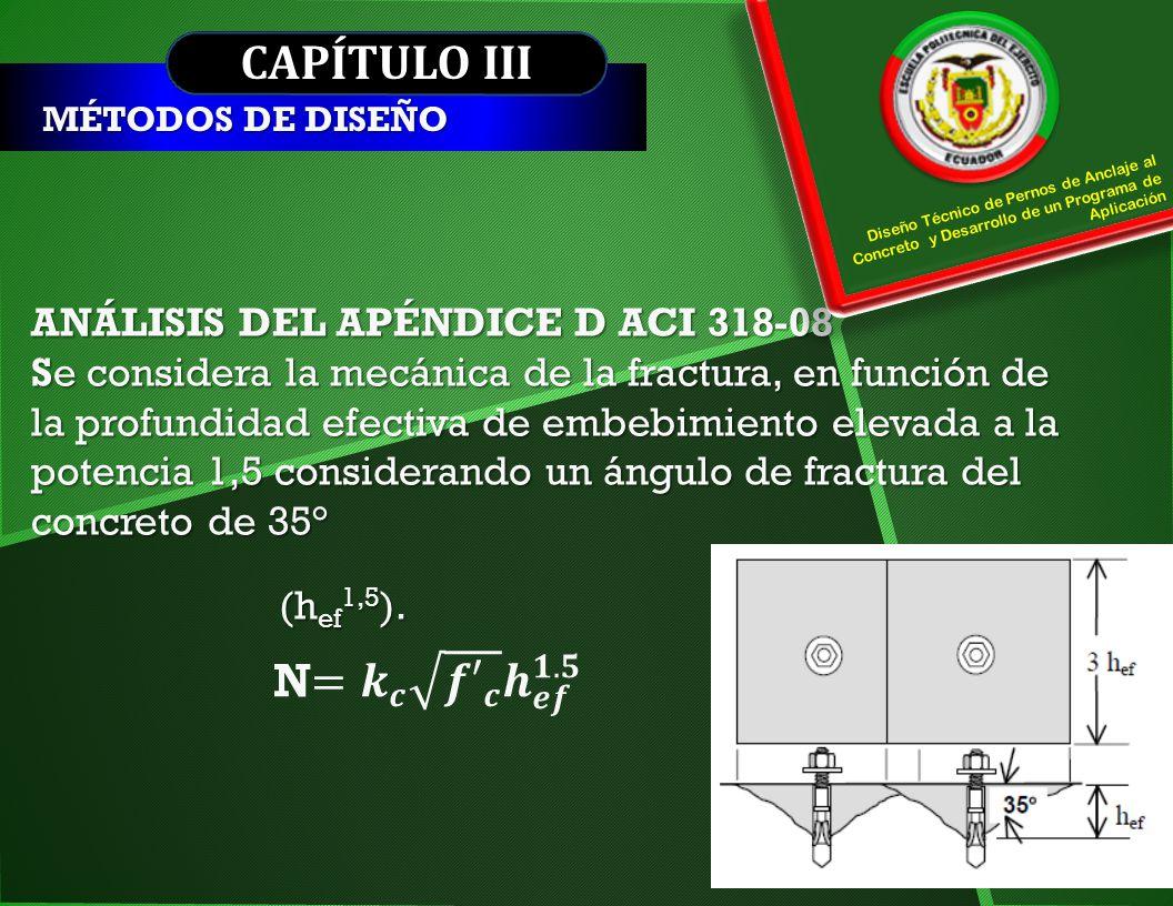CAPÍTULO III MÉTODOS DE DISEÑO ANÁLISIS DEL APÉNDICE D ACI 318-08 Se considera la mecánica de la fractura, en función de la profundidad efectiva de em