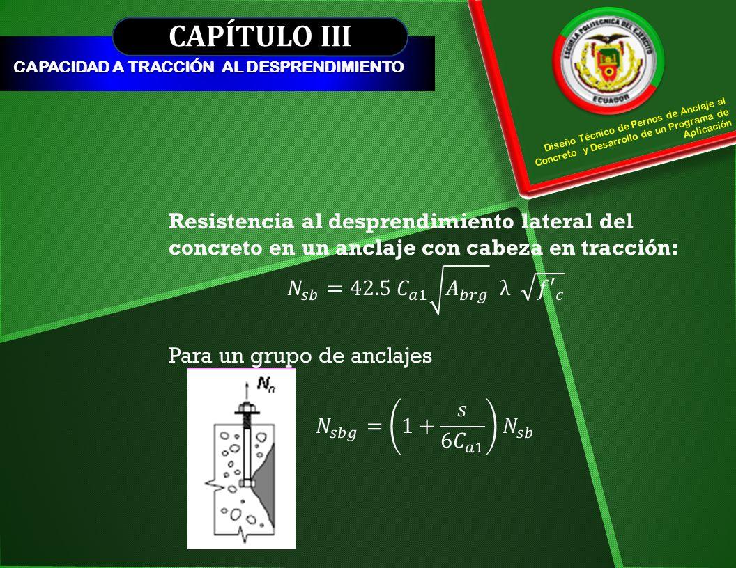 CAPÍTULO III CAPACIDAD A TRACCIÓN AL DESPRENDIMIENTO Diseño Técnico de Pernos de Anclaje al Concreto y Desarrollo de un Programa de Aplicación