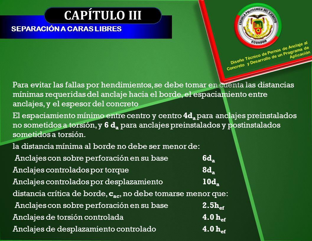 CAPÍTULO III SEPARACIÓN A CARAS LIBRES Para evitar las fallas por hendimientos, se debe tomar en cuenta las distancias mínimas requeridas del anclaje