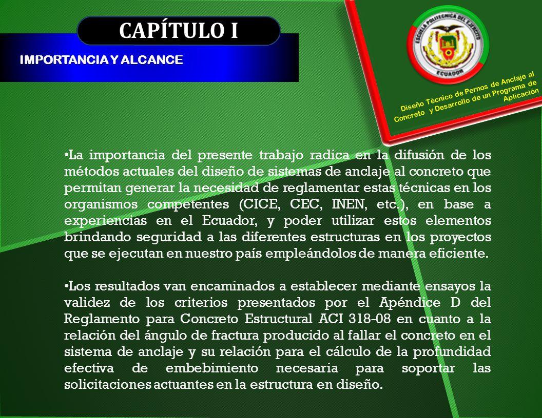 CAPÍTULO I IMPORTANCIA Y ALCANCE Diseño Técnico de Pernos de Anclaje al Concreto y Desarrollo de un Programa de Aplicación La importancia del presente