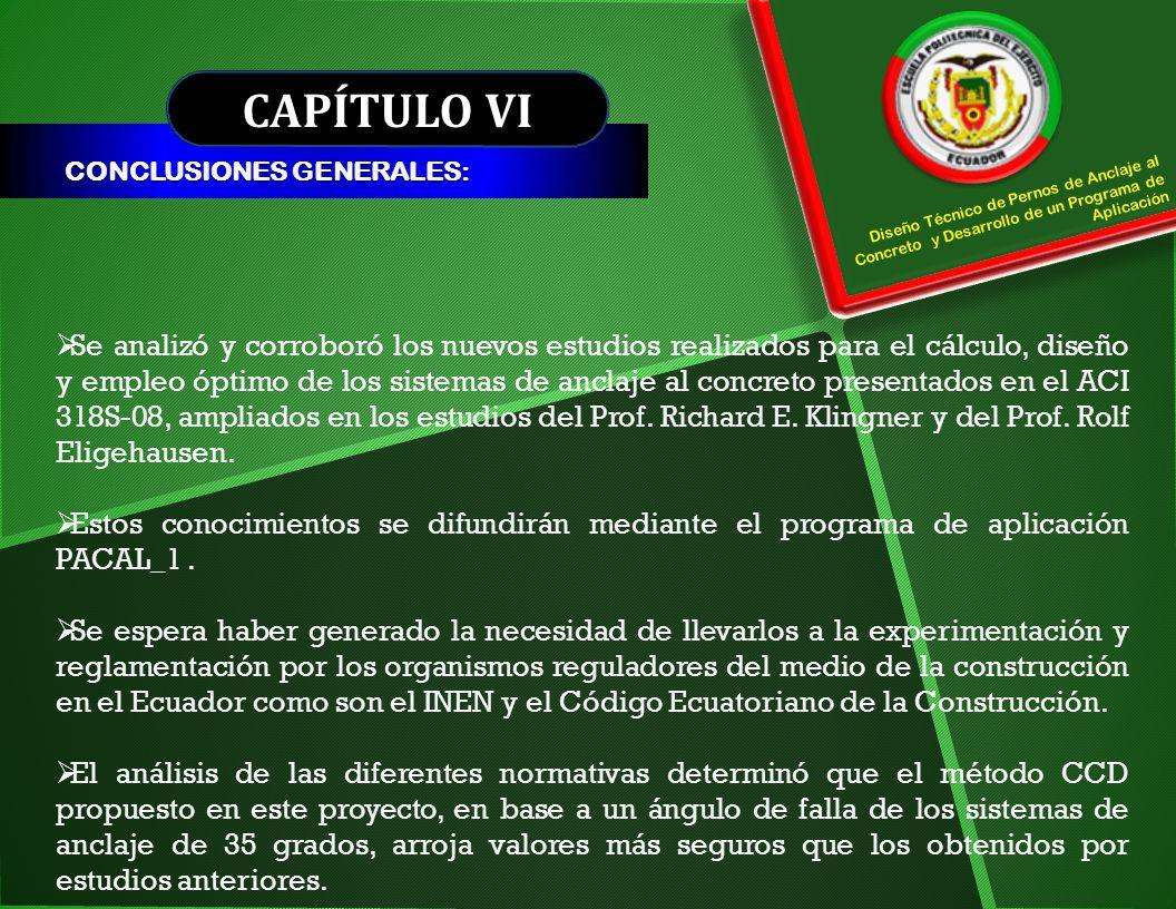 CAPÍTULO VI CONCLUSIONES GENERALES: Diseño Técnico de Pernos de Anclaje al Concreto y Desarrollo de un Programa de Aplicación Se analizó y corroboró l