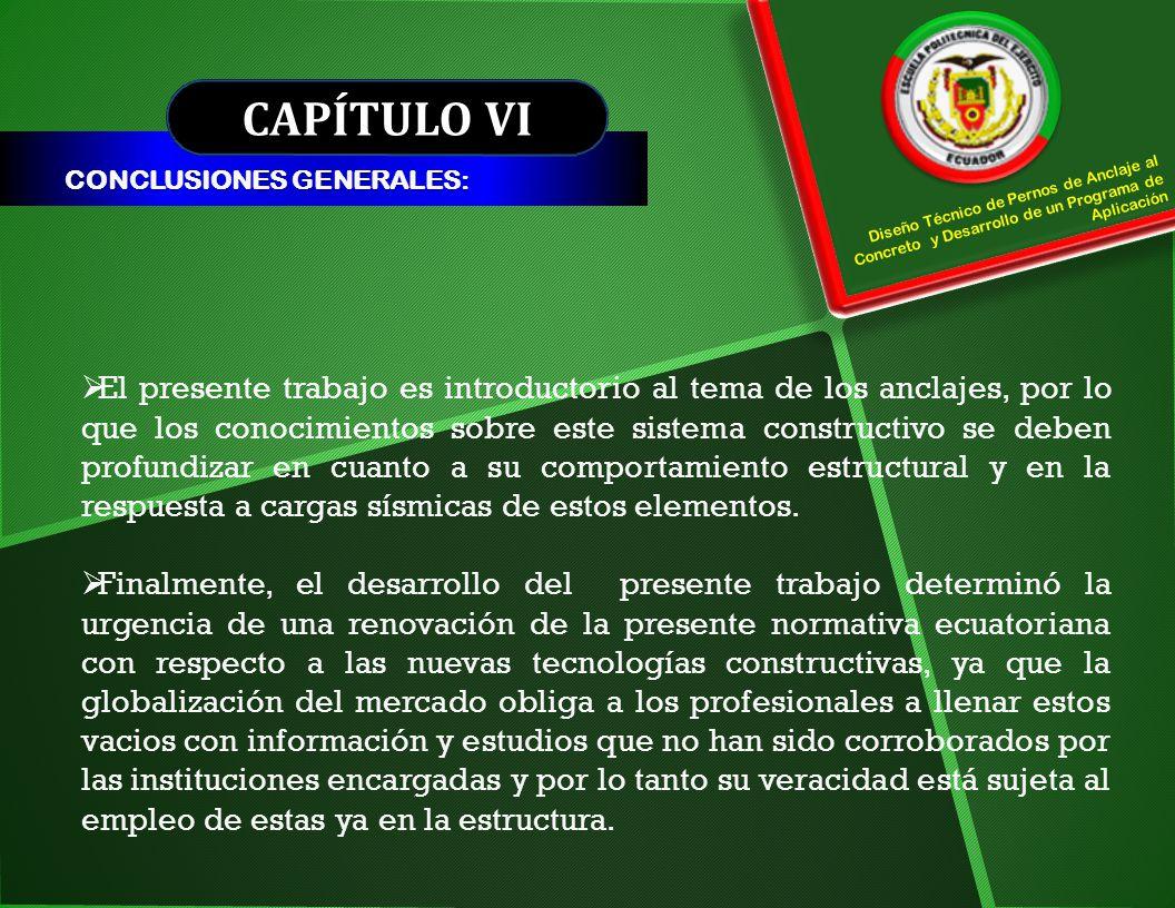 CAPÍTULO VI CONCLUSIONES GENERALES: Diseño Técnico de Pernos de Anclaje al Concreto y Desarrollo de un Programa de Aplicación El presente trabajo es i