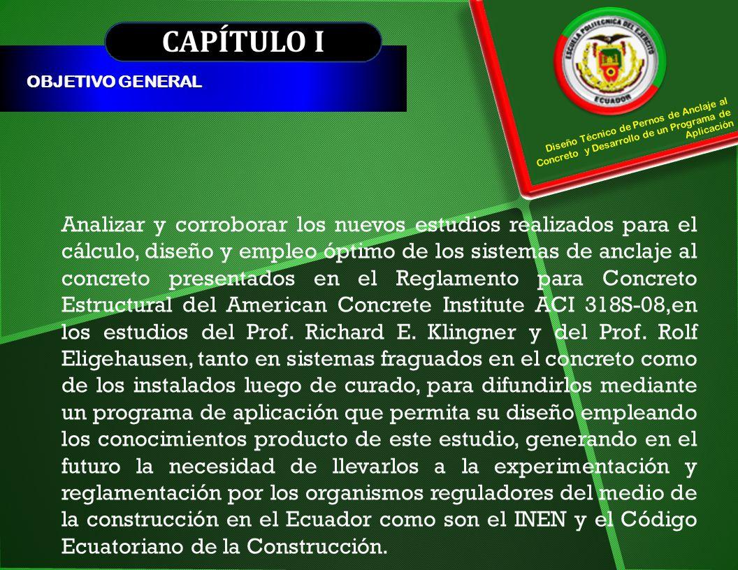 CAPÍTULO I OBJETIVO GENERAL Diseño Técnico de Pernos de Anclaje al Concreto y Desarrollo de un Programa de Aplicación Analizar y corroborar los nuevos