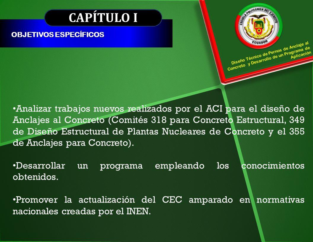 CAPÍTULO I OBJETIVOS ESPECÍFICOS Diseño Técnico de Pernos de Anclaje al Concreto y Desarrollo de un Programa de Aplicación Analizar trabajos nuevos re
