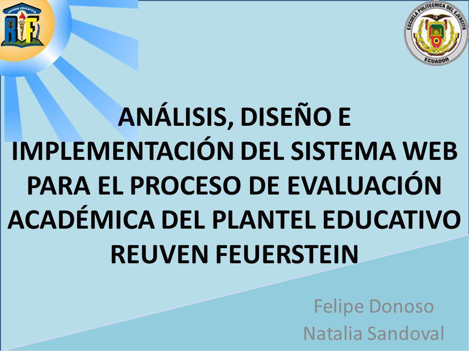 Felipe Donoso Natalia Sandoval ANÁLISIS, DISEÑO E IMPLEMENTACIÓN DEL SISTEMA WEB PARA EL PROCESO DE EVALUACIÓN ACADÉMICA DEL PLANTEL EDUCATIVO REUVEN