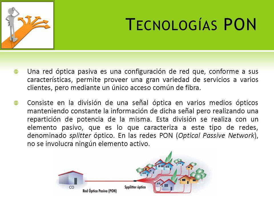 T ECNOLOGÍAS PON Una red óptica pasiva es una configuración de red que, conforme a sus características, permite proveer una gran variedad de servicios