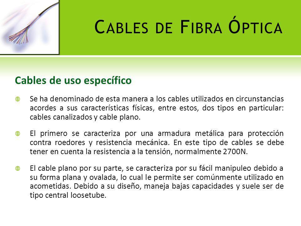 C ABLES DE F IBRA Ó PTICA Cables de uso específico Se ha denominado de esta manera a los cables utilizados en circunstancias acordes a sus característ
