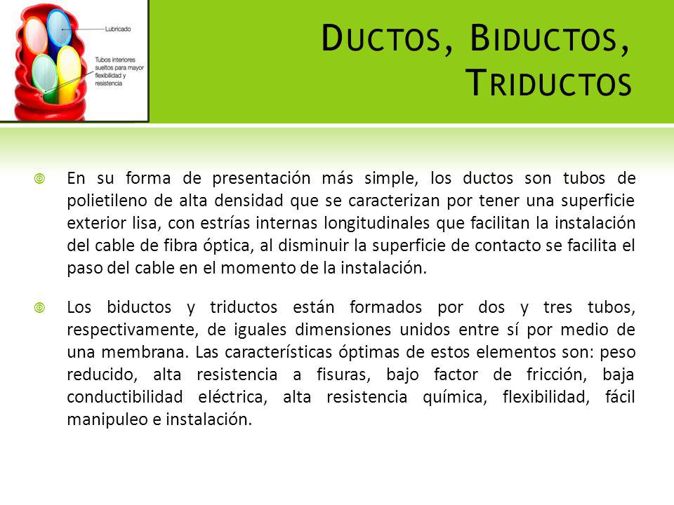 D UCTOS, B IDUCTOS, T RIDUCTOS En su forma de presentación más simple, los ductos son tubos de polietileno de alta densidad que se caracterizan por te