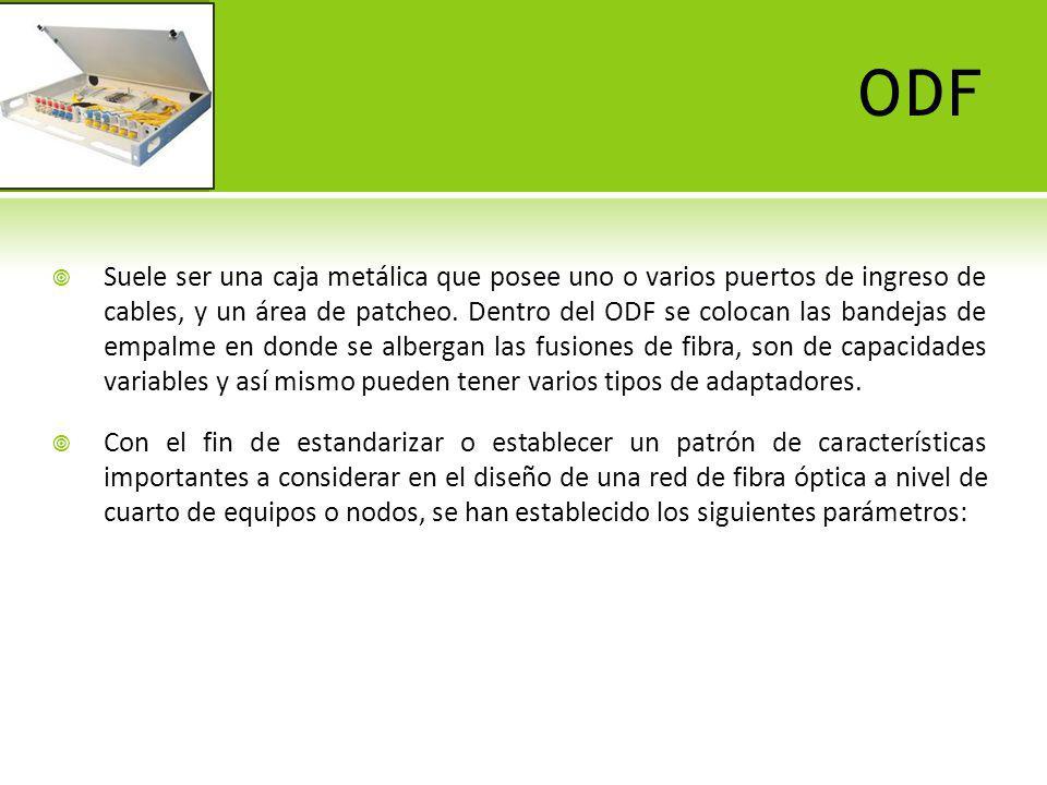 ODF Suele ser una caja metálica que posee uno o varios puertos de ingreso de cables, y un área de patcheo. Dentro del ODF se colocan las bandejas de e