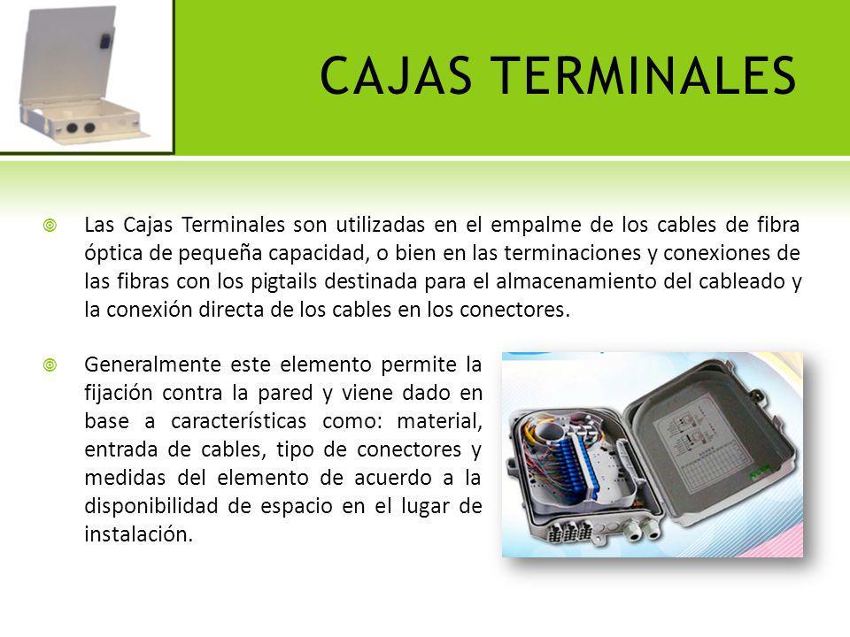CAJAS TERMINALES Las Cajas Terminales son utilizadas en el empalme de los cables de fibra óptica de pequeña capacidad, o bien en las terminaciones y c