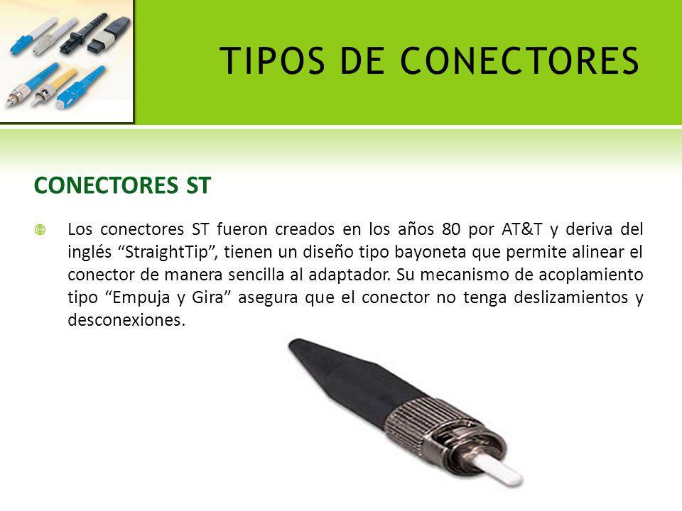 TIPOS DE CONECTORES CONECTORES ST Los conectores ST fueron creados en los años 80 por AT&T y deriva del inglés StraightTip, tienen un diseño tipo bayo