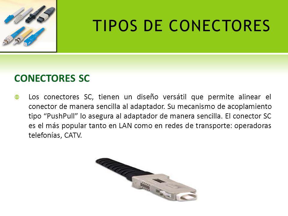 TIPOS DE CONECTORES CONECTORES SC Los conectores SC, tienen un diseño versátil que permite alinear el conector de manera sencilla al adaptador. Su mec