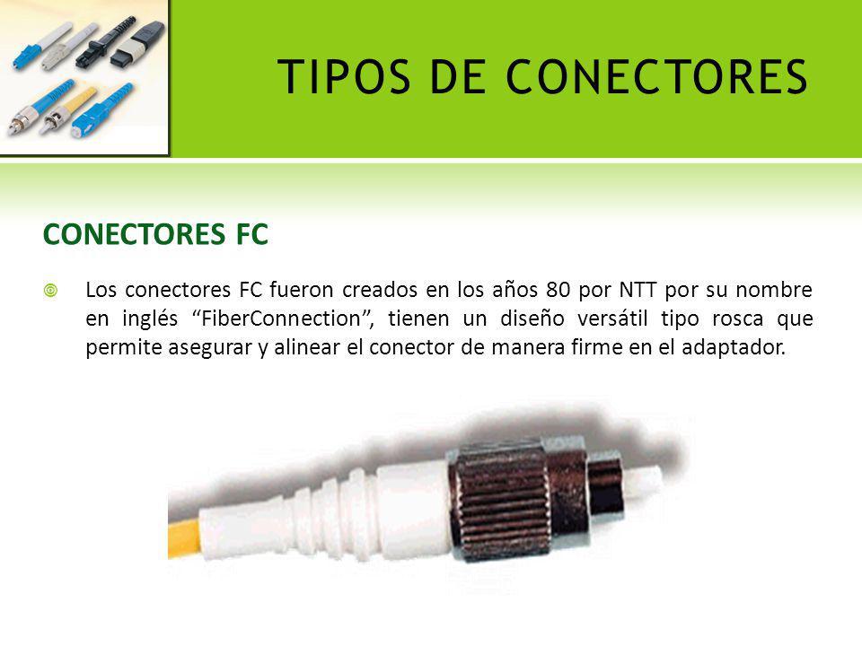 TIPOS DE CONECTORES CONECTORES FC Los conectores FC fueron creados en los años 80 por NTT por su nombre en inglés FiberConnection, tienen un diseño ve