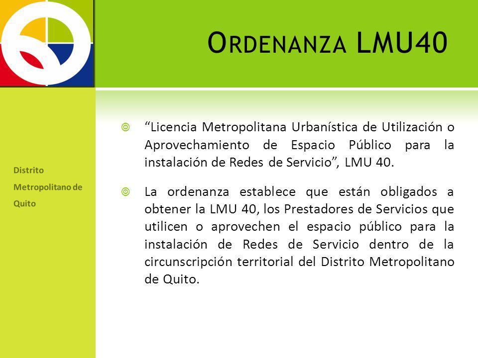 O RDENANZA LMU40 Licencia Metropolitana Urbanística de Utilización o Aprovechamiento de Espacio Público para la instalación de Redes de Servicio, LMU