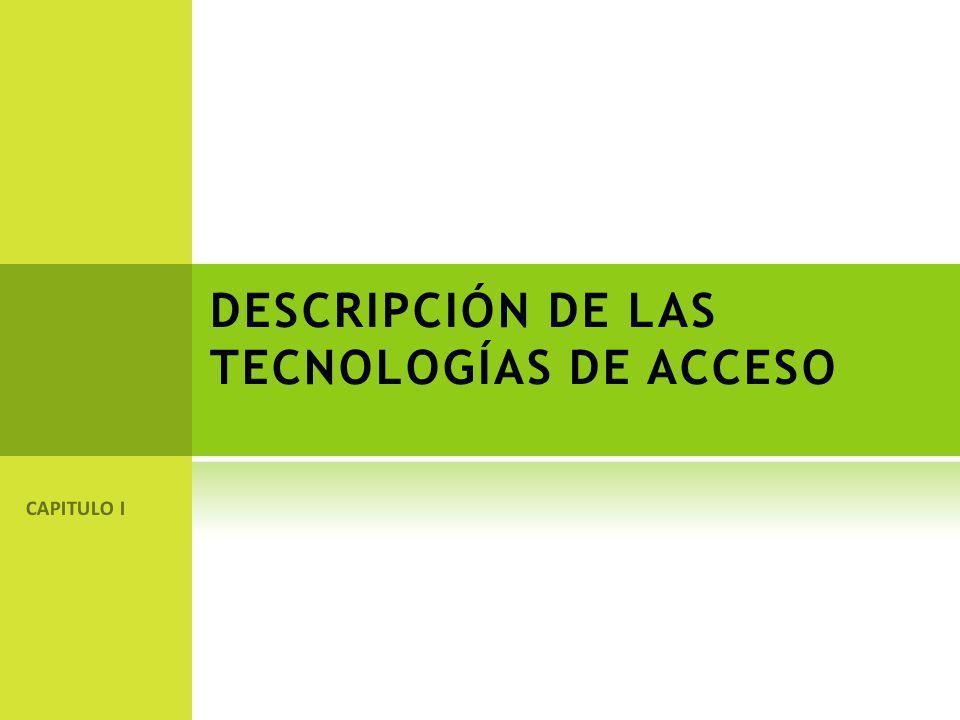 DESCRIPCIÓN DE LAS TECNOLOGÍAS DE ACCESO CAPITULO I
