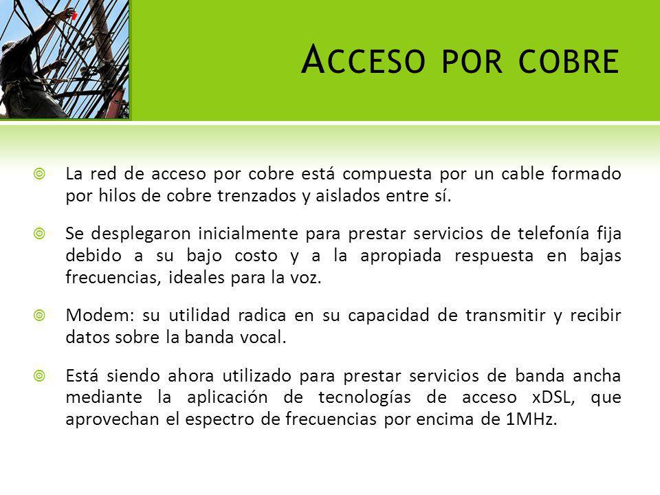 A CCESO POR COBRE La red de acceso por cobre está compuesta por un cable formado por hilos de cobre trenzados y aislados entre sí. Se desplegaron inic